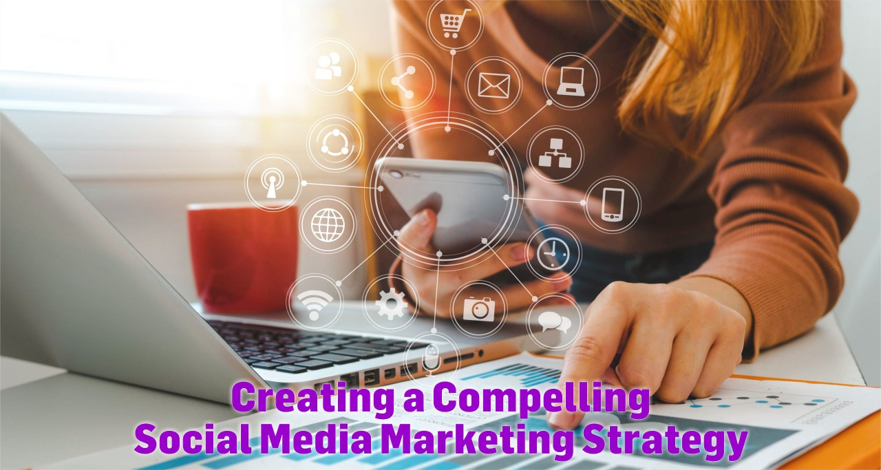 Creating a Compelling Social Media Marketing Strategy